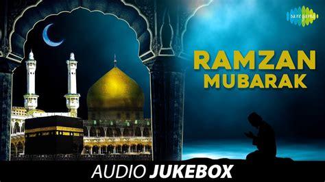 ramzan mubarak ramadan special songs jukebox youtube