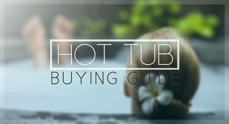 bathtub buying guide hot tub buying guide leslie s poolapedia