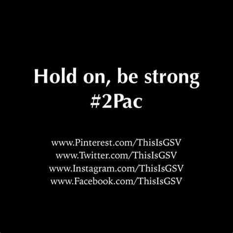 hold on be strong tupac hold on be strong 2pac my pins pinterest