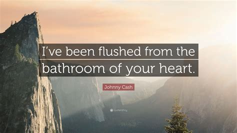 flushed from the bathroom of your heart johnny cash flushed from the bathroom of your heart johnny