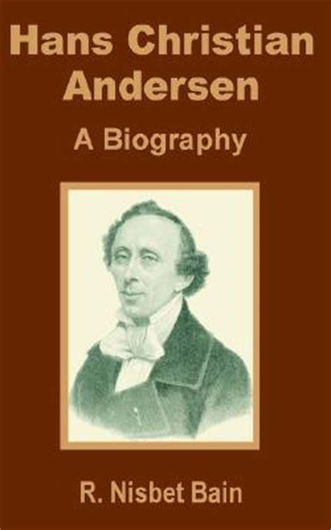 biography christian book hans christian andersen a biography by robert nisbet bain