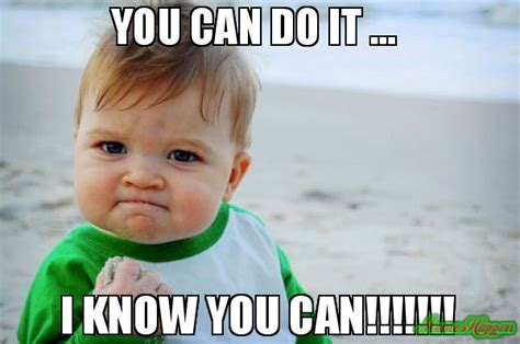 You Can Do It Memes - what can you do meme 28 images believe that you can do