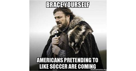 Make A Brace Yourself Meme - truth source make a meme these world cup memes win