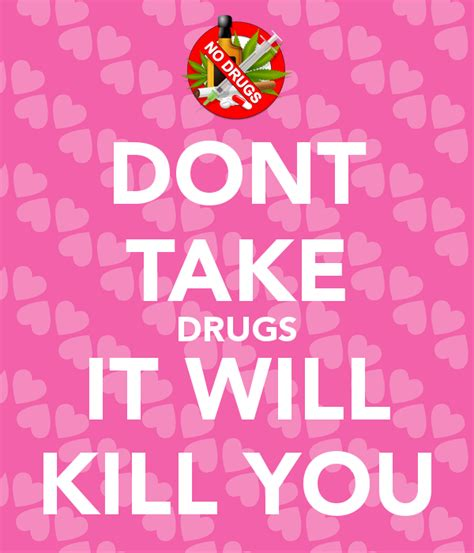 What Drugs Can Kill You In Detox by Dont Take Drugs It Will Kill You Poster Keep