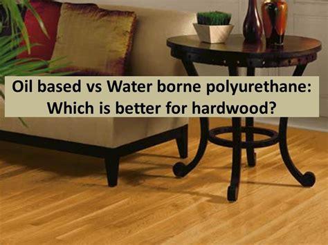Based Or Water Based Polyurethane For Floors by Vs Water Based Polyurethane Which Is Better For