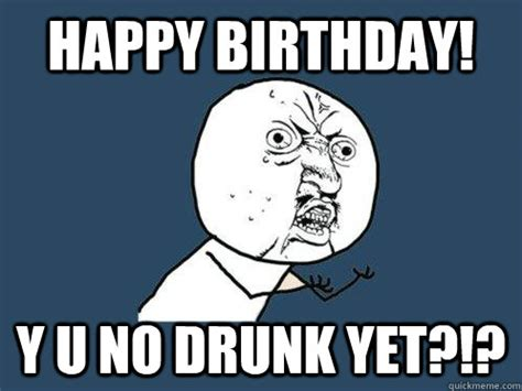 Happy Birthday Drunk Meme - drunk birthday memes to wish your friends 2happybirthday
