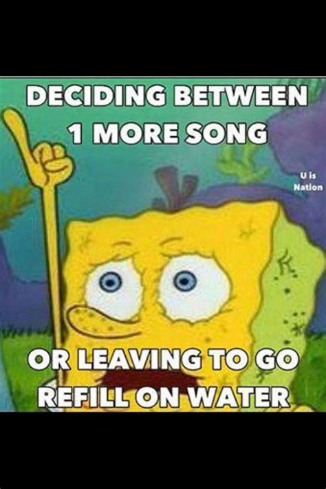 Raver Meme - rave problems i always choose the song over water p