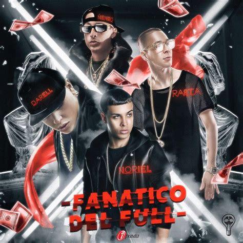 """Noriel   """"Fanatico Del Full"""" ft. Baby Rasta, Darell y"""