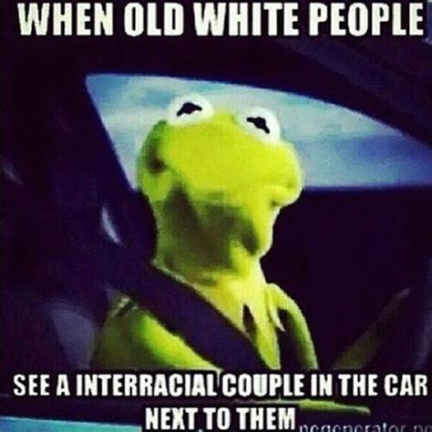 Interracial Dating Meme - when old white people see a interracial couple in the car