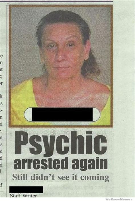Psychic Meme - psychic arrested again weknowmemes