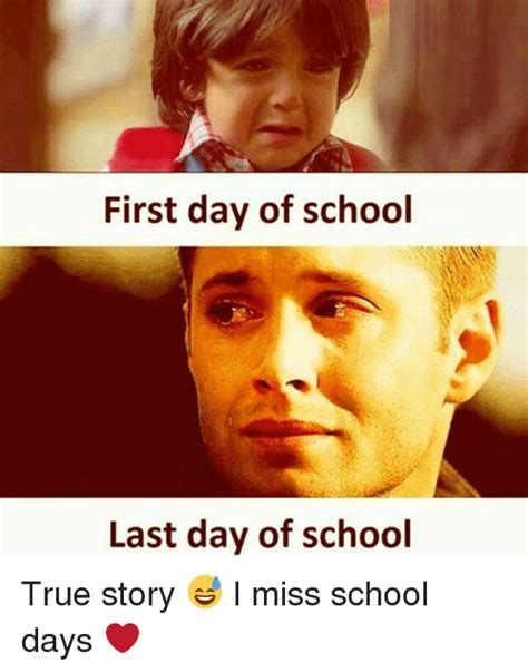 Last Day Of School Meme - first day of school last day of school true story i miss