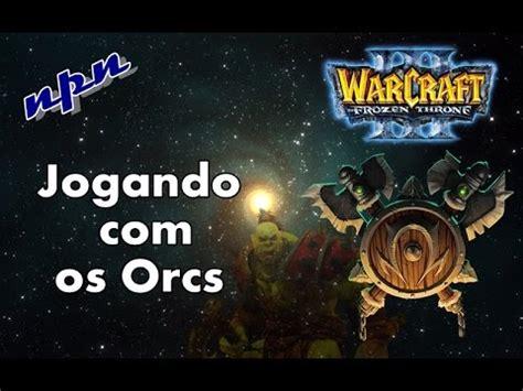 tutorial warcraft tutorial warcraft aprendendo a jogar com os orcs youtube