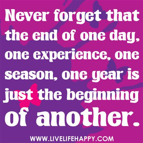 never forget that the end of one day one experience one