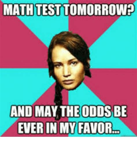 Math Test Meme - math test tomorrow and may the odds be ever in my favor