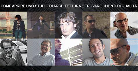Aprire Uno Studio Di Architettura by Come Aprire Uno Studio Di Architettura E Trovare Clienti