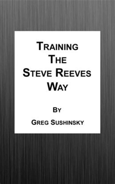 the television and stage of steve reeves books the steve reeves way by greg sushinsky