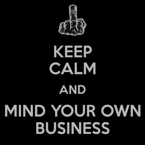 Mind Your mind your own business quotes quotesgram