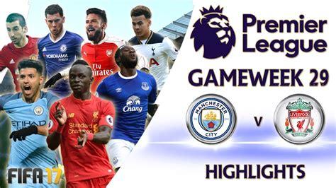 epl highlights youtube fifa 17 premier league gameweek 29 highlights man city