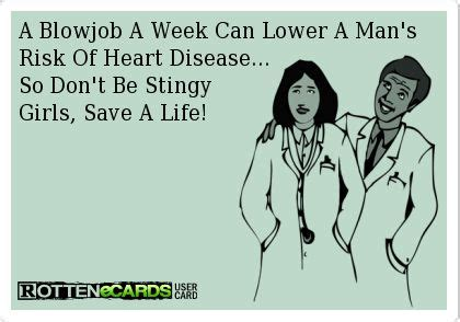 Funny Blow Job Meme - a blowjob a week can lower a man s risk of heart disease