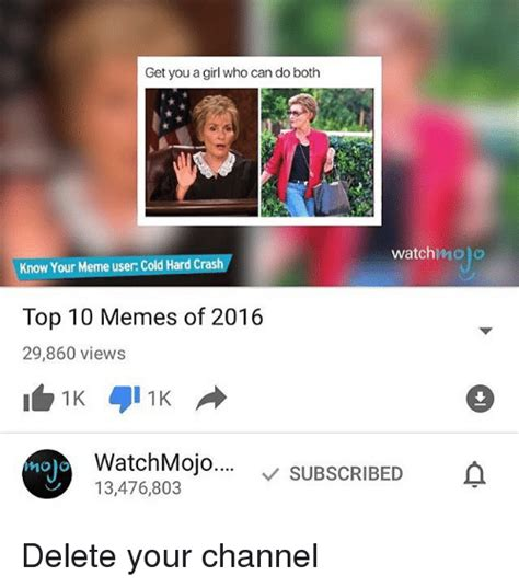 Watchmojo Memes - get you a girl who can do both watch know your meme user cold hard crash top 10 memes of 2016