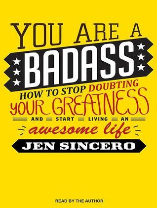 you are a badass you are a badass how to stop doubting your greatness and start living an awesome life by jen