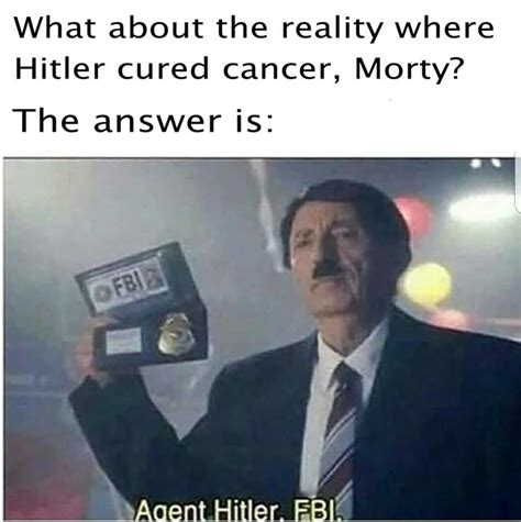 Fbi Meme - a rick and morty one agent hitler fbi know your meme