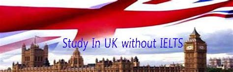 Mba Colleges In Uk With Ielts by Study In Uk Without Ielts 2015