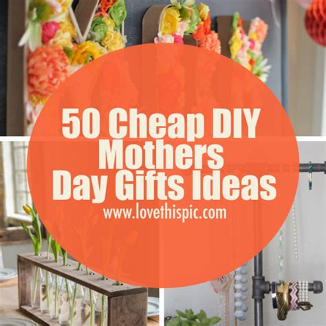 Mothersday Quotes by 50 Cheap Diy Mothers Day Gifts Ideas