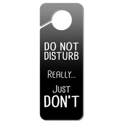 Do Not Disturb Door Knob Sign by Do Not Disturb Really Just Don T Plastic Door Knob Hanger