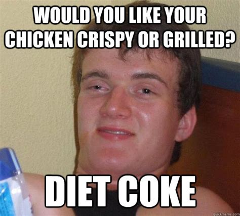 And A Diet Coke Meme - would you like your chicken crispy or grilled diet coke