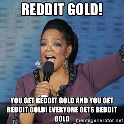 reddit gold you get reddit gold and you get reddit gold