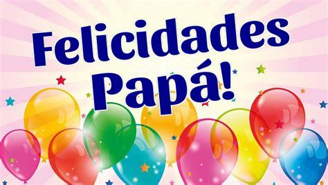 postales para mi papi felicitaciones pap 225 en tu cumplea 241 os youtube