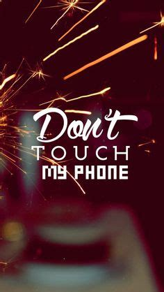 Dont Touch My Phone Live Wallpaper by Don T Touch My Cell Wallpaper Gallery