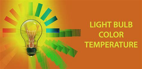 light bulb color temperature what is light bulb color temperature and how it is