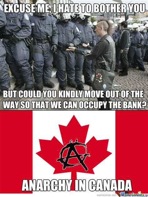 Anarchist Memes - anarchy in canada always ask before occupying by kickassia meme center