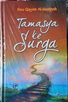 Tamasya Ke Surga By Islamic Book tamasya ke surga ibnu qayyim al jauziyyah darul falah