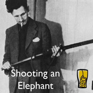 George Orwell Shooting An Elephant Essay by Lib Shooting An Elephant By George Orwell