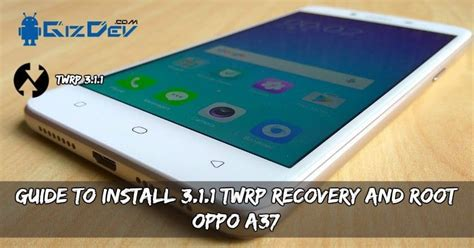 themes oppo a37 guide to install 3 1 1 twrp recovery and root oppo a37