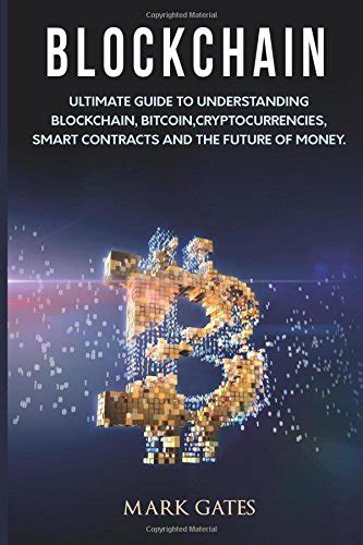 cryptocurrencies an essential beginner s guide to blockchain technology cryptocurrency investing mastering bitcoin basics including mining trading and some info on programming books blockchain ultimate guide to understanding blockchain