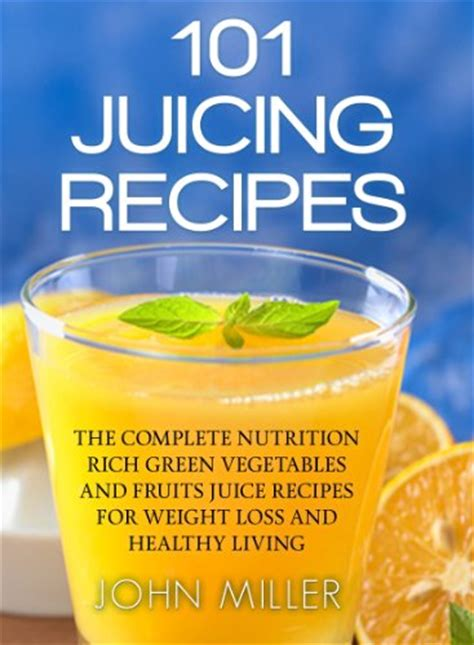 Juices 101 Juice Recipes For Detox And Weight Loss by Cookbooks List The Highest Quot Juice Quot Cookbooks