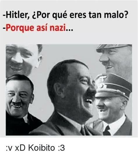 Memes De Hitler - hitler por qu 233 eres tan malo porque asi nazi v xd