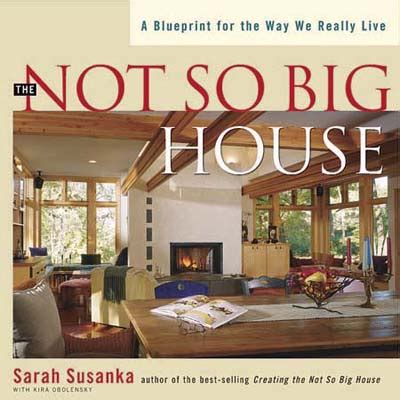 sarah susanka says the home of the future will be a portal the not so big houseby sarah susanka taunton you ve