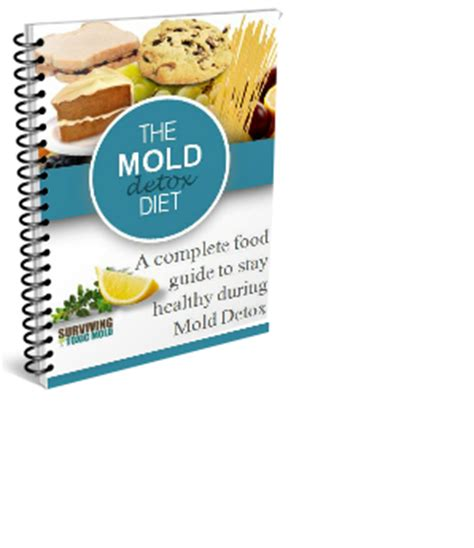 The Mold Detox Diet by Surviving Toxic Mold Mold Exposure Mold Illness Mold