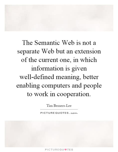 Well Outlined Meaning by The Semantic Web Is Not A Separate Web But An Extension Of The Picture Quotes