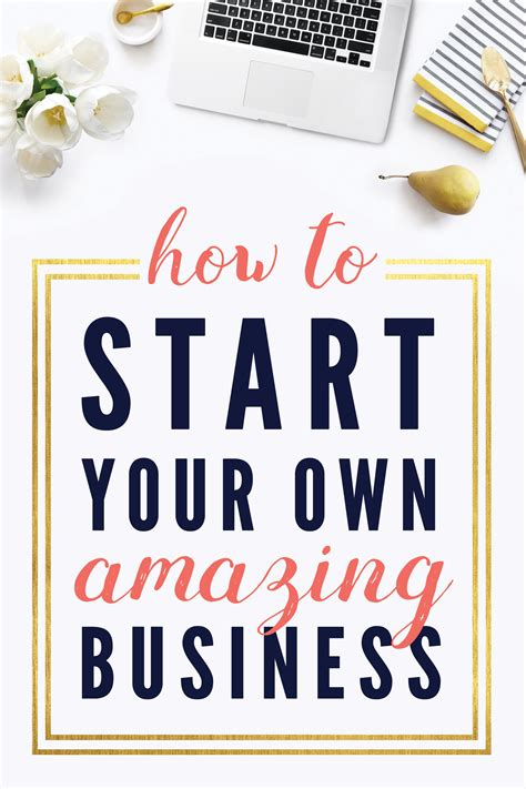 how to start your how to start your own amazing business small business