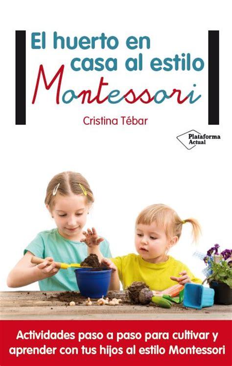 libro montessori en casa el b mi nuevo libro el huerto en casa al estilo montessori montessori en casa