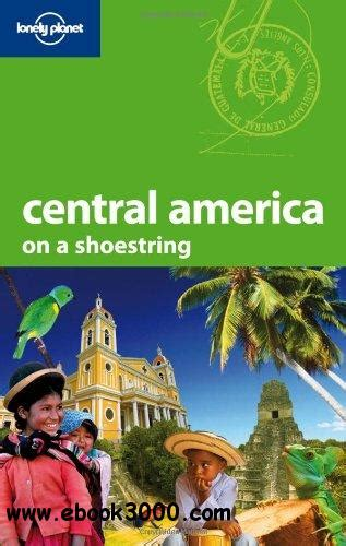 explore the americas lonely planet lonely planet central america shoestring travel guide