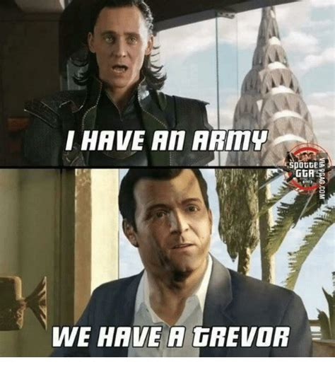 Military Memes Tumblr - i have an army we have a trevor i have an army meme on me me