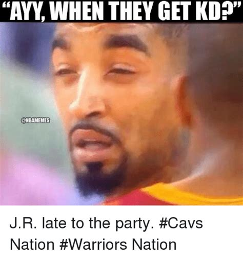 Meme R - ayy when they get kd onbamemes jr late to the party cavs