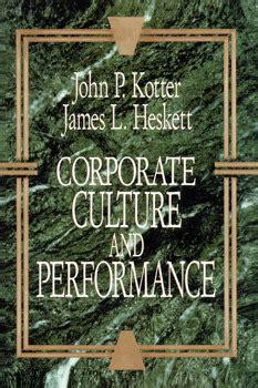 kotter heskett corporate culture and performance corporate culture and performance book by john p kotter
